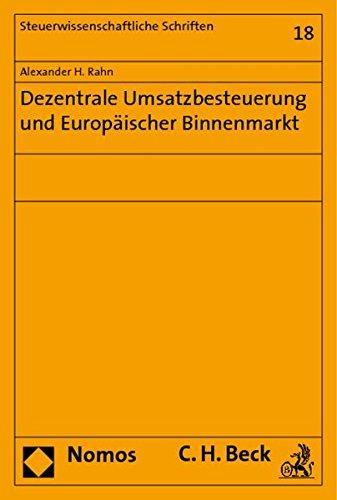 Dezentrale Umsatzbesteuerung und Europäischer Binnenmarkt: Alexander H. Rahn