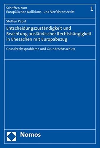 9783832950118: Entscheidungszuständigkeit und Beachtung ausländischer Rechtshängigkeit in Ehesachen mit Europabezug: Grundrechtsprobleme und Grundrechtsschutz