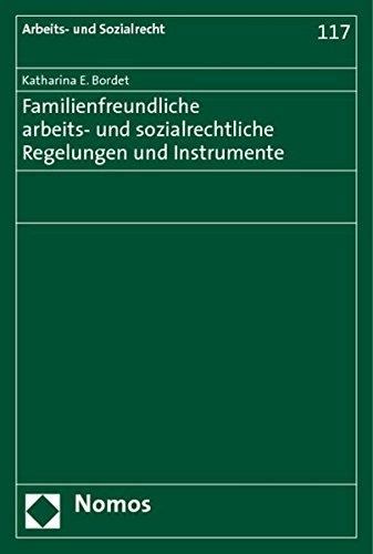 Familienfreundliche arbeits- und sozialrechtliche Regelungen und Instrumente: Katharina E. Bordet