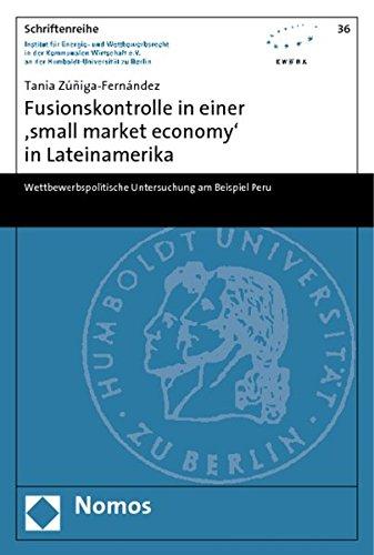 9783832950323: Fusionskontrolle in einer 'small market economy' in Lateinamerika: Wettbewerbspolitische Untersuchung am Beispiel Peru