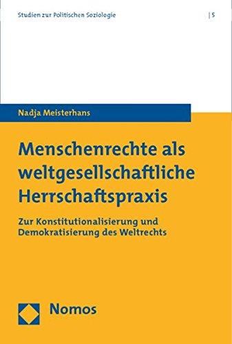 9783832951245: Menschenrechte Als Weltgesellschaftliche Herrschaftspraxis: Zur Konstitutionalisierung Und Demokratisierung Des Weltrechts (Studien Zur Politischen ... on Political Sociology) (German Edition)