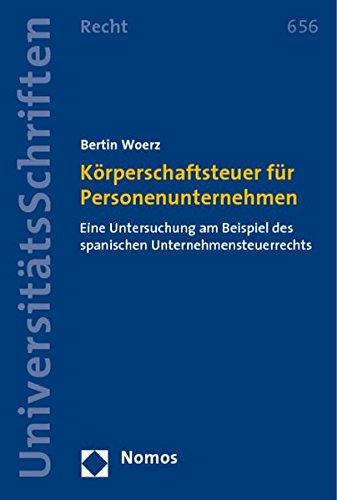 9783832951306: Korperschaftsteuer Fur Personenunternehmen: Eine Untersuchung Am Beispiel Des Spanischen Unternehmensteuerrechts (Nomos Universitatsschriften - Recht)