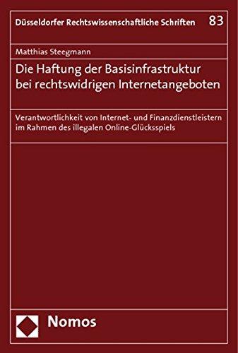 Die Haftung der Basisinfrastruktur bei rechtswidrigen Internetangeboten: Matthias Steegmann