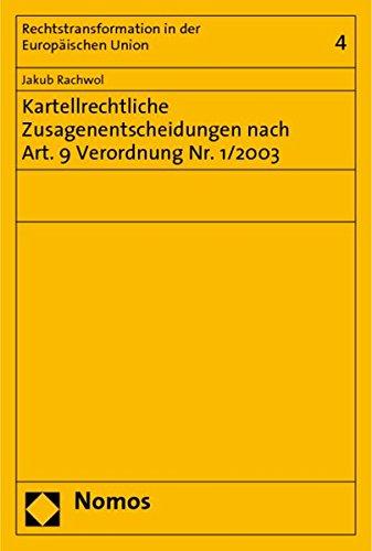 Kartellrechtliche Zusagenentscheidungen nach Art. 9 Verordnung Nr. 1/2003: Jakub Rachwol