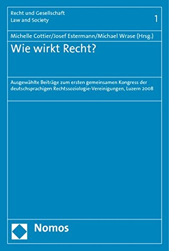 Wie wirkt Recht? : Ausgewählte Beiträge zum ersten gemeinsamen Kongress der deutschsprachigen Rechtssoziologie-Vereinigungen, Luzern 4. - 6. September 2008 - Michelle Cottier