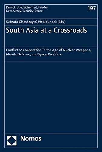 9783832953980: South Asia at a Crossroads: Conflict or Cooperation in the Age of Nuclear Weapons, Missile Defense, and Space Rivalries (Democracy, Security, Peace / Demokratie, Sicherheit, Frieden)