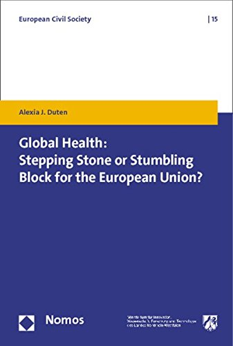 Global Health: Stepping Stone or Stumbling Block for the European Union?: Alexia J. Duten