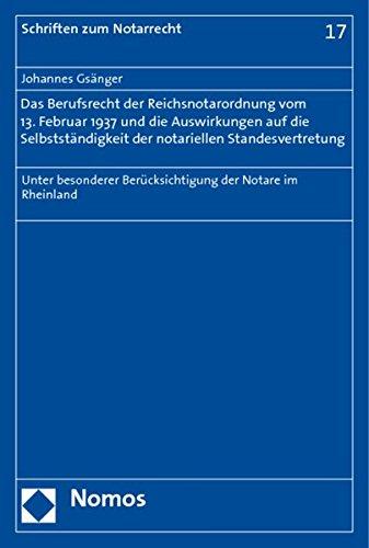 Das Berufsrecht der Reichsnotarordnung vom 13. Februar 1937 und die Auswirkungen auf die Selbstst&...