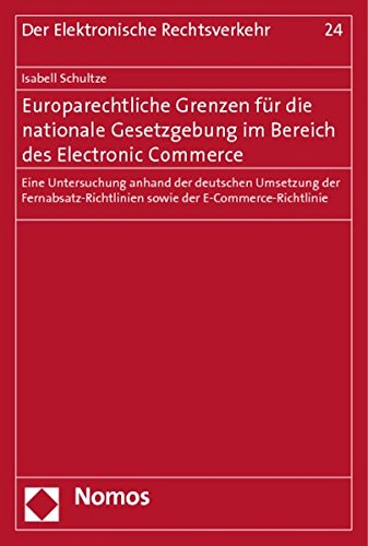Europarechtliche Grenzen für die nationale Gesetzgebung im Bereich des Electronic Commerce: ...