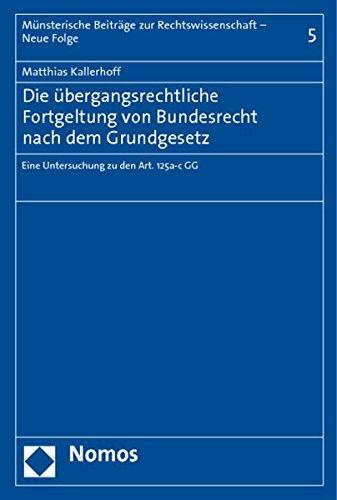 Die übergangsrechtliche Fortgeltung von Bundesrecht nach dem Grundgesetz: Matthias Kallerhoff