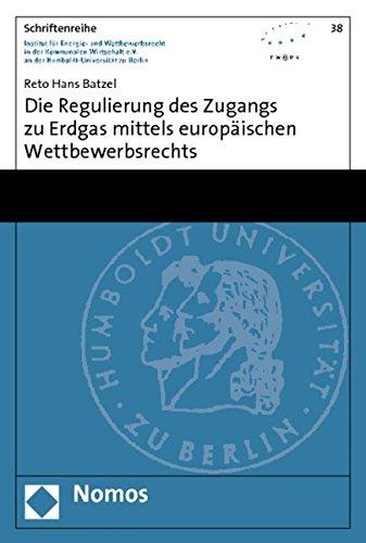 9783832955717: Die Regulierung des Zugangs zu Erdgas mittels europäischen Wettbewerbsrechts (Schriftenreihe Institut für Energie- und Wettbewerbsrecht in der Kommunalen Wirtschaft)