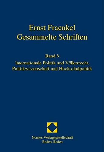 Ernst Fraenkel - Gesammelte Schriften 6 : Internationale Politik und Völkerrecht, Politikwissenschaft und Hochschulpolitik - Hubertus Buchstein