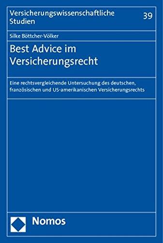 Best Advice im Versicherungsrecht : Eine rechtsvergleichende Untersuchung des deutschen, französischen und US-amerikanischen Versicherungsrechts - Silke Böttcher-Völker