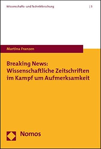 9783832957223: Breaking News: Wissenschaftliche Zeitschriften Im Kampf Um Aufmerksamkeit (Wissenschafts- Und Technikforschung) (German Edition)