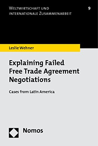 Explaining Failed Free Trade Agreement Negotiations: Cases from Latin America (Weltwirtschaft Und Internationale Zusammenarbeit) - Leslie Wehner