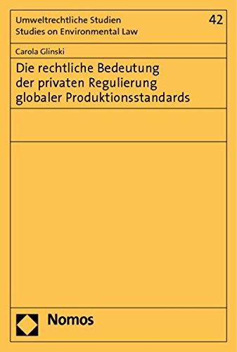 Die rechtliche Bedeutung der privaten Regulierung globaler Produktionsstandards: Carola Glinski