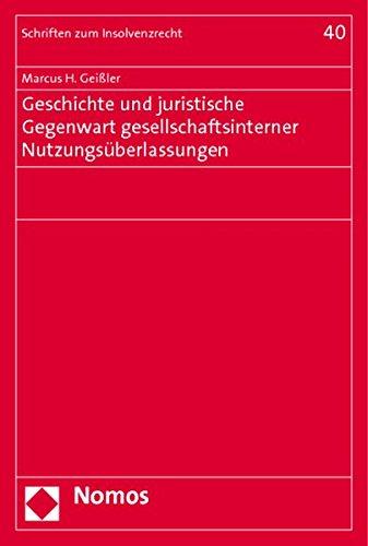 Geschichte und juristische Gegenwart gesellschaftsinterner Nutzungsüberlassungen: Marcus H. ...