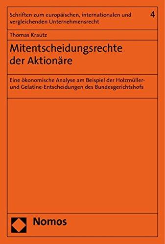 Mitentscheidungsrechte der Aktionäre: Eine ökonomische Analyse am Beispiel der Holzmüller- und ...