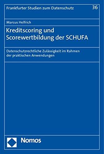 Kreditscoring und Scorewertbildung der SCHUFA: Nomos Verlagsges.MBH + Co