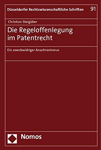 Die Regeloffenlegung im Patentrecht: Ein zweckwidriger Anachronismus: Christian Steiguber