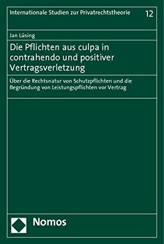 Die Pflichten aus culpa in contrahendo und positiver Vertragsverletzung : Über die Rechtsnatur von Schutzpflichten und die Begründung von Leistungspflichten vor Vertrag - Jan Lüsing