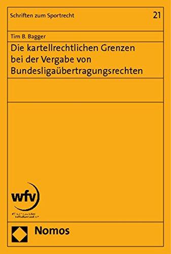 Die kartellrechtlichen Grenzen bei der Vergabe von Bundesligaübertragungsrechten: Tim B. ...