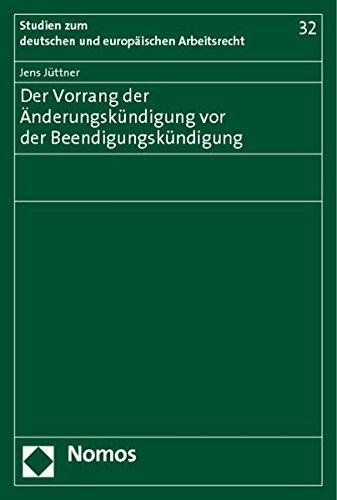 Der Vorrang der Änderungskündigung vor der Beendigungskündigung: Jens Jüttner