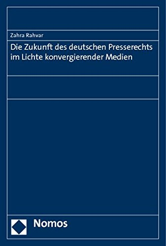 Die Zukunft des deutschen Presserechts im Lichte konvergierender Medien - Rahvar, Zahra