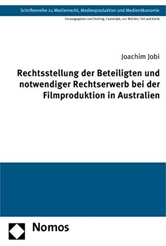 Rechtsstellung der Beteiligten und notwendiger Rechtserwerb bei der Filmproduktion in Australien: ...