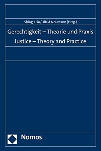 Gerechtigkeit - Theorie Und Praxis: Justice - Theory and Practice: Nomos Verlagsgesellschaft