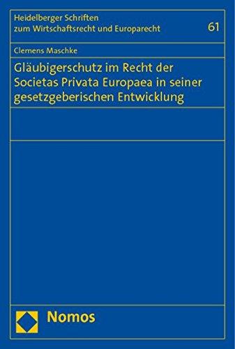 Gläubigerschutz im Recht der Societas Privata Europaea in seiner gesetzgeberischen Entwicklung...