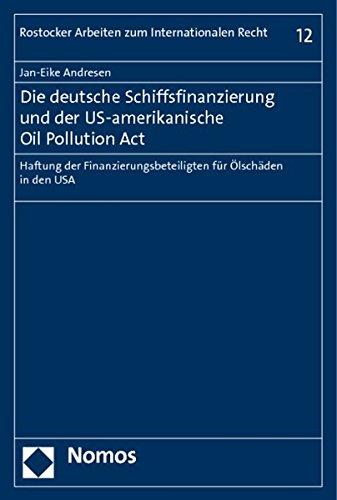 9783832964207: Die Deutsche Schiffsfinanzierung Und Der Us-amerikanische Oil Pollution Act: Haftung Der Finanzierungsbeteiligten Fur Olschaden in Den USA (Rostocker ... Zum Internationalen Recht) (German Edition)
