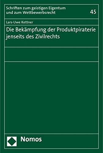 Die Bekämpfung der Produktpiraterie jenseits des Zivilrechts: Lars-Uwe Kettner