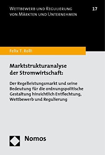 9783832967024: Marktstrukturanalyse der Stromwirtschaft: Der Regelleistungsmarkt und seine Bedeutung für die ordnungspolitische Gestaltung hinsichtlich Entflechtung, Wettbewerb und Regulierung