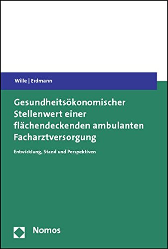 Gesundheitsökonomischer Stellenwert einer flächendeckenden ambulanten Facharztversorgung:...