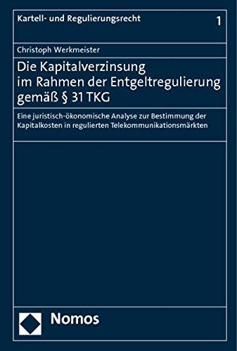 Die Kapitalverzinsung im Rahmen der Entgeltregulierung gemäß § 31 TKG: Christoph ...