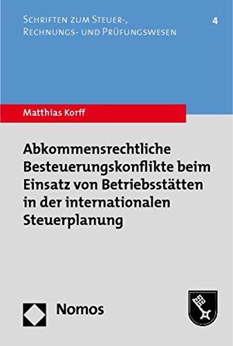 Abkommensrechtliche Besteuerungskonflikte beim Einsatz von Betriebsstätten in der ...