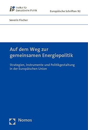 9783832969349: Auf dem Weg zur gemeinsamen Energiepolitik: Strategien, Instrumente und Politikgestaltung in der Europ�ischen Union
