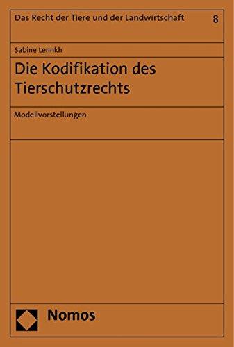Die Kodifikation des Tierschutzrechts: Modellvorstellungen: Sabine Lennkh