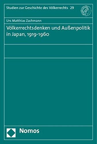 Völkerrechtsdenken und Außenpolitik in Japan, 1919-1960: Urs Matthias Zachmann