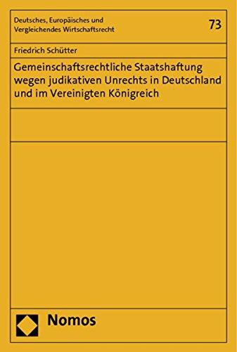 Gemeinschaftsrechtliche Staatshaftung wegen judikativen Unrechts in Deutschland und im Vereinigten ...