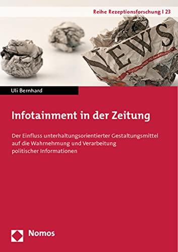 9783832970765: Infotainment in der Zeitung: Der Einfluss unterhaltungsorientierter Gestaltungsmittel auf die Wahrnehmung und Verarbeitung politischer Informationen