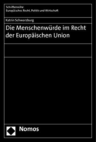 Die Menschenwürde im Recht der Europäischen Union: Katrin Schwarzburg