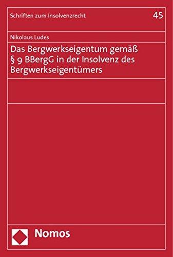 Das Bergwerkseigentum gemäß § 9 BBergG in der Insolvenz des Bergwerkseigentü...