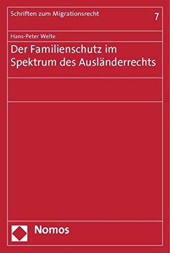 Der Familienschutz im Spektrum des Ausländerrechts: Hans-Peter Welte