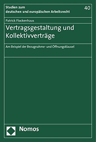 Vertragsgestaltung und Kollektivverträge: Am Beispiel der Bezugnahme- und Öffnungsklausel (...