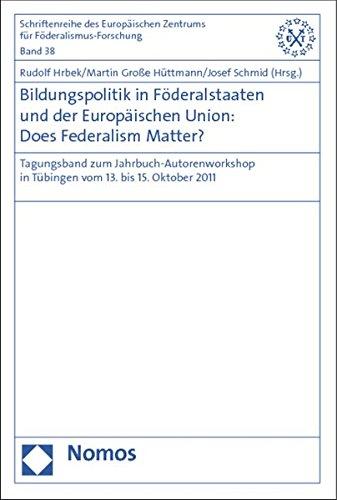 Bildungspolitik in Föderalstaaten und der Europäischen Union: Does Federalism Matter?: ...