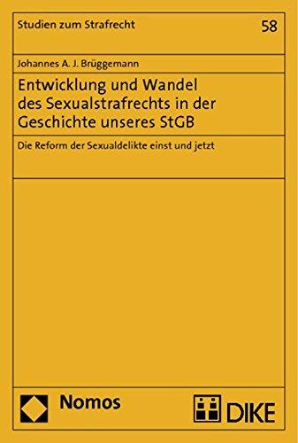 Entwicklung und Wandel des Sexualstrafrechts in der Geschichte unseres StGB: Johannes A. J. ...