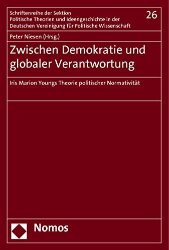 9783832978075: Zwischen Demokratie und globaler Verantwortung: Iris Marion Youngs Theorie politischer Normativität