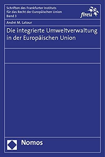 Die integrierte Umweltverwaltung in der Europäischen Union: André M. Latour